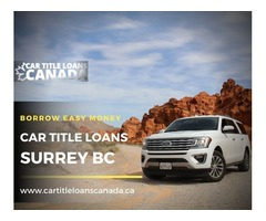 Borrow easy money with Car Title Loans Surrey BC