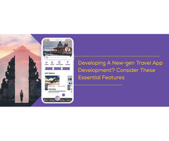 Developing A New-gen Travel App Development? Consider These Essential Features