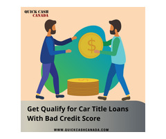 Get Qualify For Car Title Loans With Bad Credit Score.