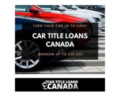 Get Quick Cash through Car Title Loans Kamloops with same day approval