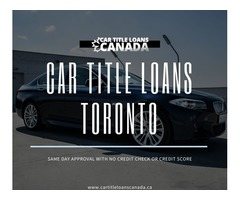 Car Title Loans Toronto to overcome your financial troubles